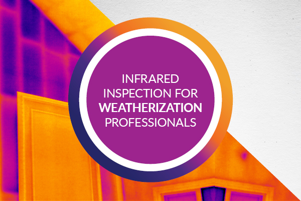 Infrared Inspection for Weatherization Professionals – Online Course